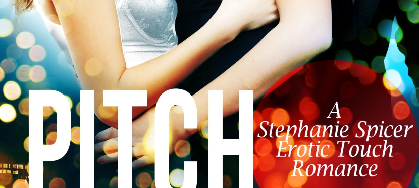 Pitch Perfect – A Stephanie Spicer erotic touch romance #1